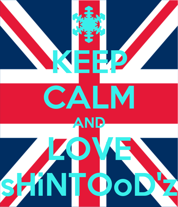 KEEP CALM AND LOVE sHiNTOoD'z