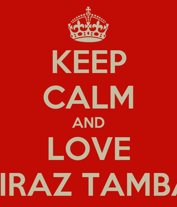 KEEP CALM AND LOVE SHIRAZ TAMBAY
