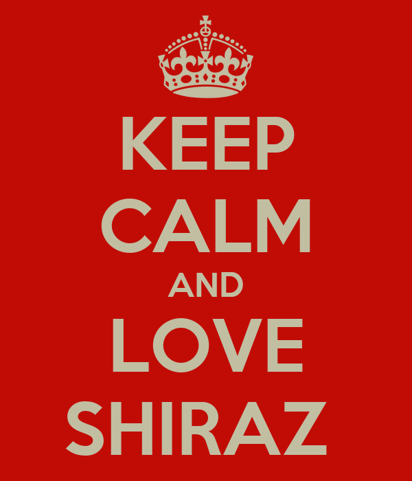 KEEP CALM AND LOVE SHIRAZ