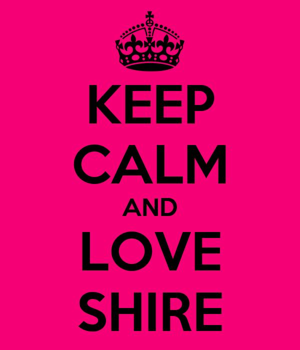 KEEP CALM AND LOVE SHIRE
