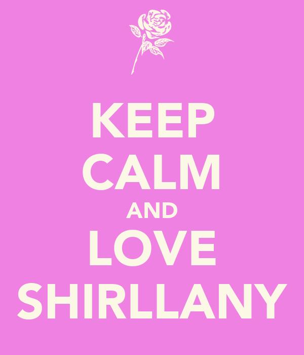 KEEP CALM AND LOVE SHIRLLANY
