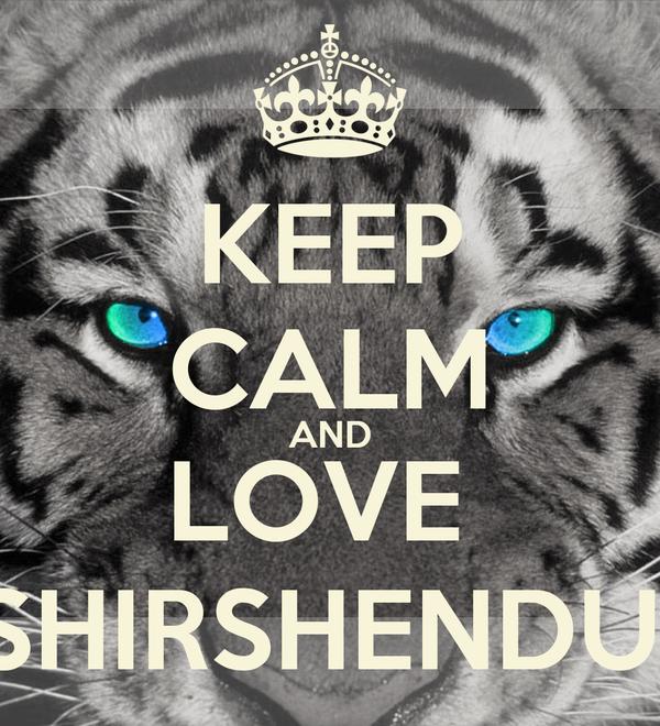 KEEP CALM AND LOVE  SHIRSHENDU