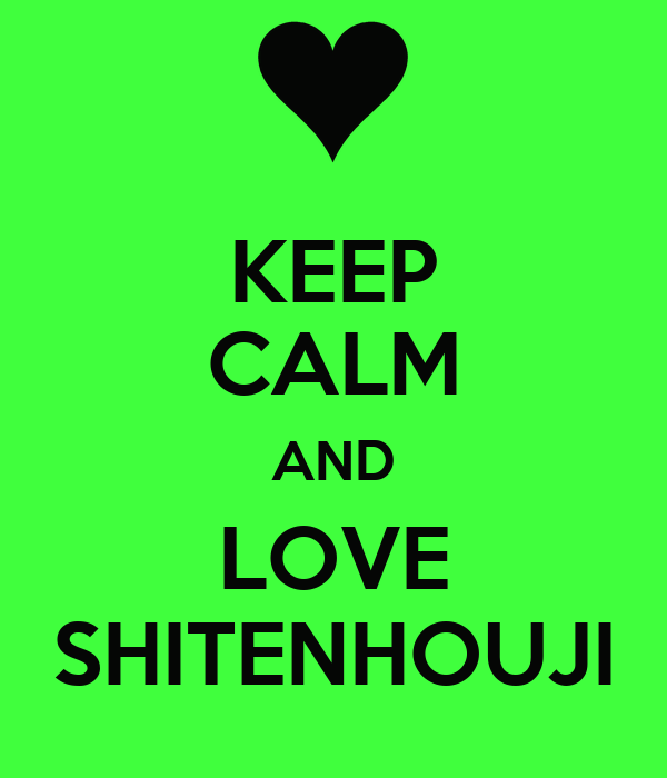 KEEP CALM AND LOVE SHITENHOUJI