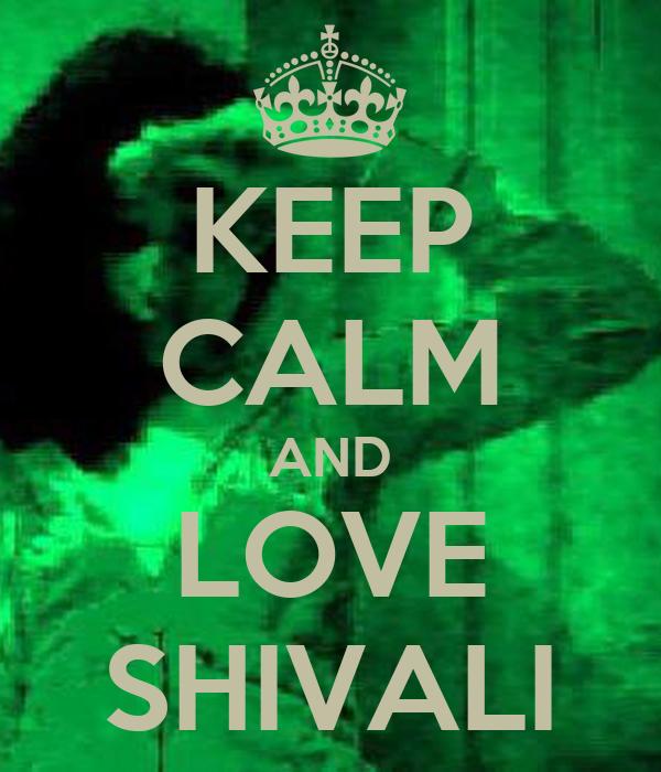 KEEP CALM AND LOVE SHIVALI
