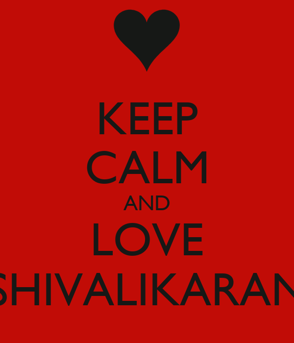 KEEP CALM AND LOVE SHIVALIKARAN