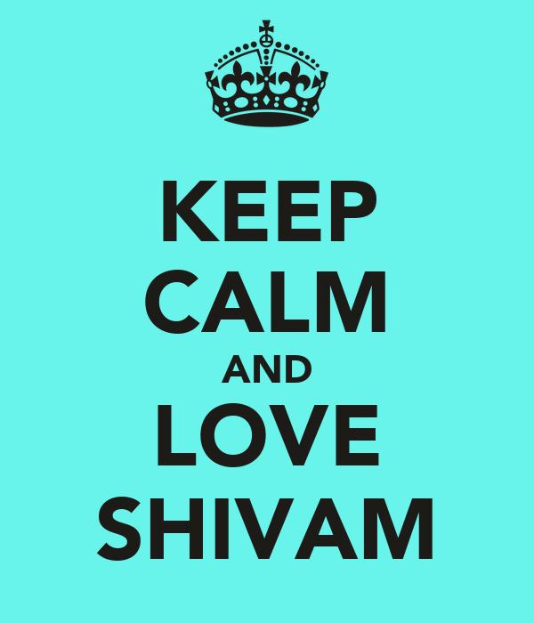 KEEP CALM AND LOVE SHIVAM