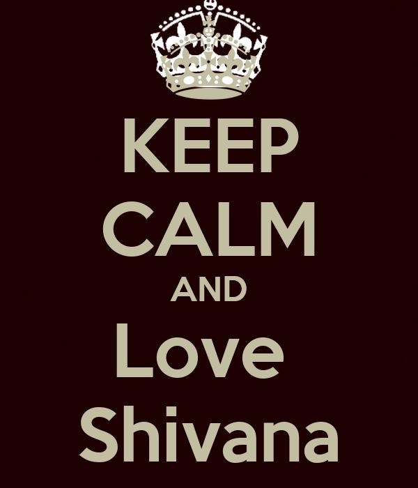 KEEP CALM AND Love  Shivana