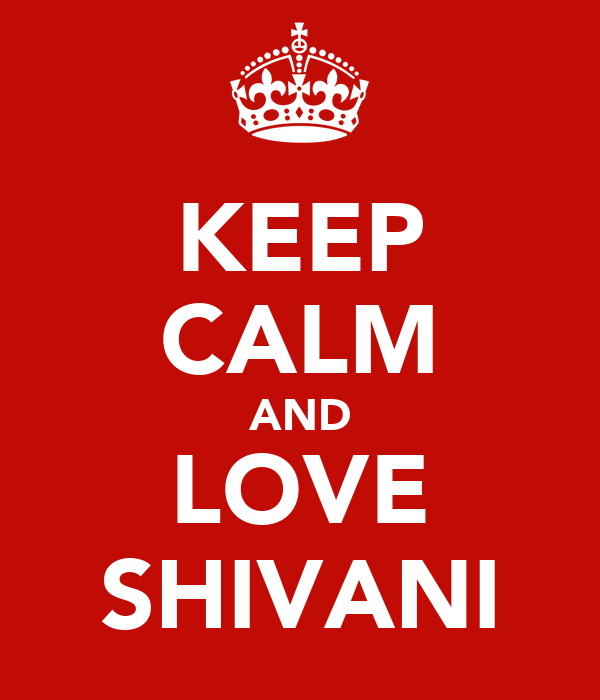 KEEP CALM AND LOVE SHIVANI