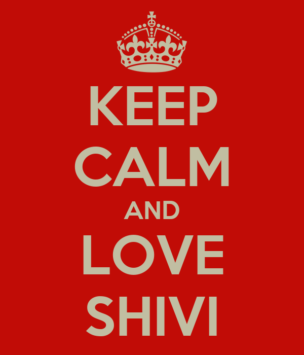 KEEP CALM AND LOVE SHIVI