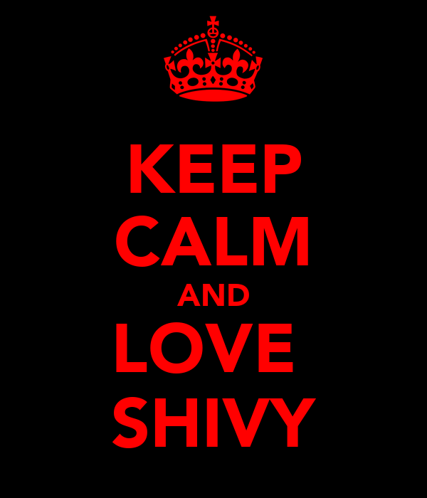 KEEP CALM AND LOVE  SHIVY
