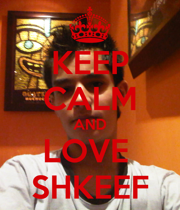 KEEP CALM AND LOVE  SHKEEF