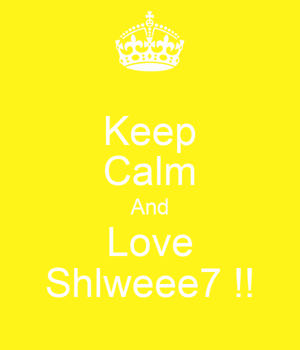 Keep Calm And Love Shlweee7 !!