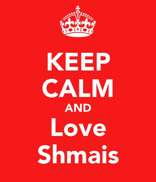 KEEP CALM AND Love Shmais