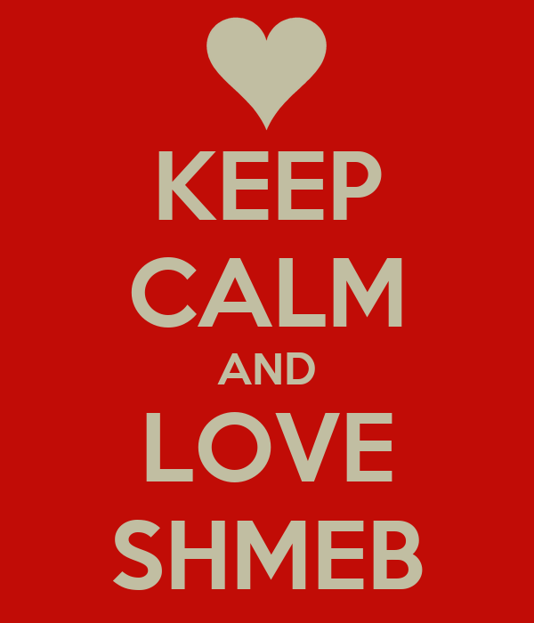 KEEP CALM AND LOVE SHMEB
