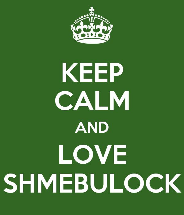 KEEP CALM AND LOVE SHMEBULOCK