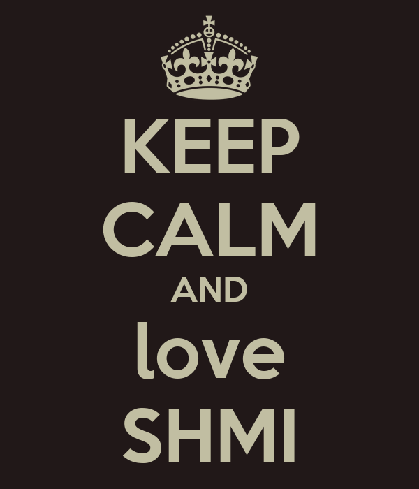 KEEP CALM AND love SHMI