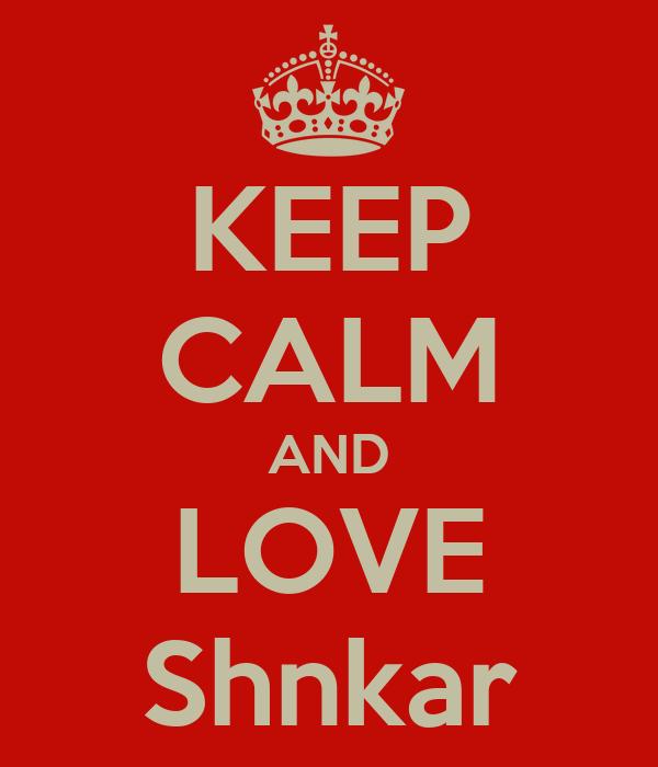 KEEP CALM AND LOVE Shnkar