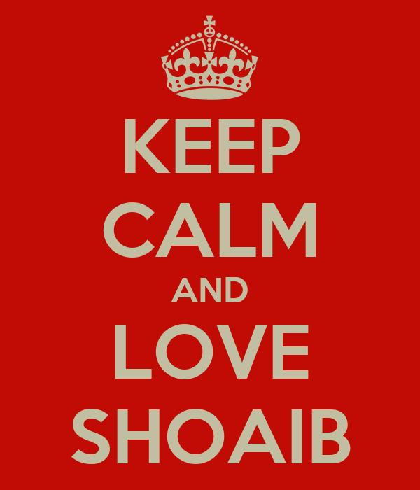 KEEP CALM AND LOVE SHOAIB