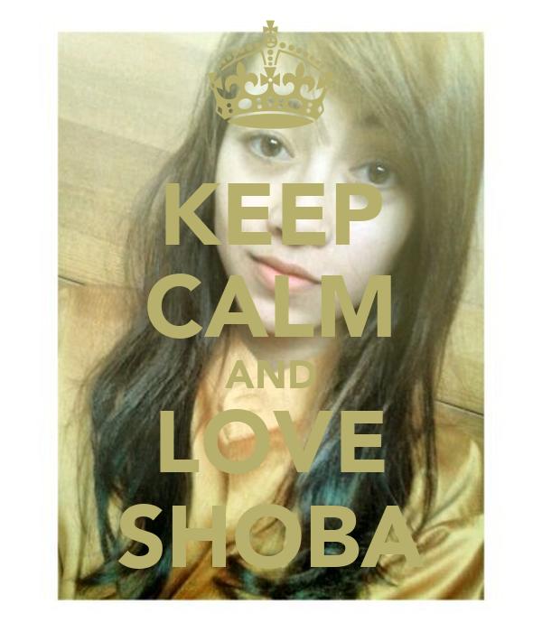 KEEP CALM AND LOVE SHOBA