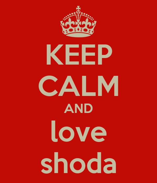 KEEP CALM AND love shoda