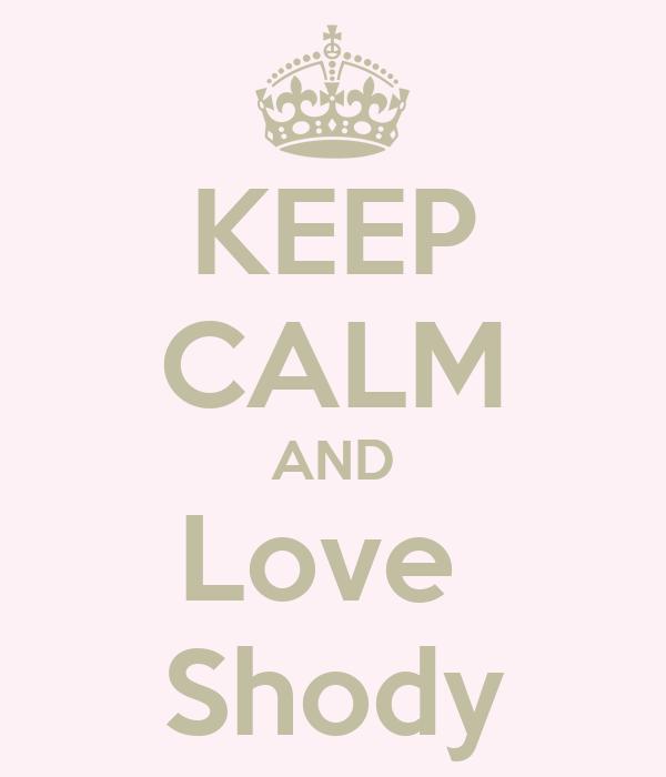KEEP CALM AND Love  Shody