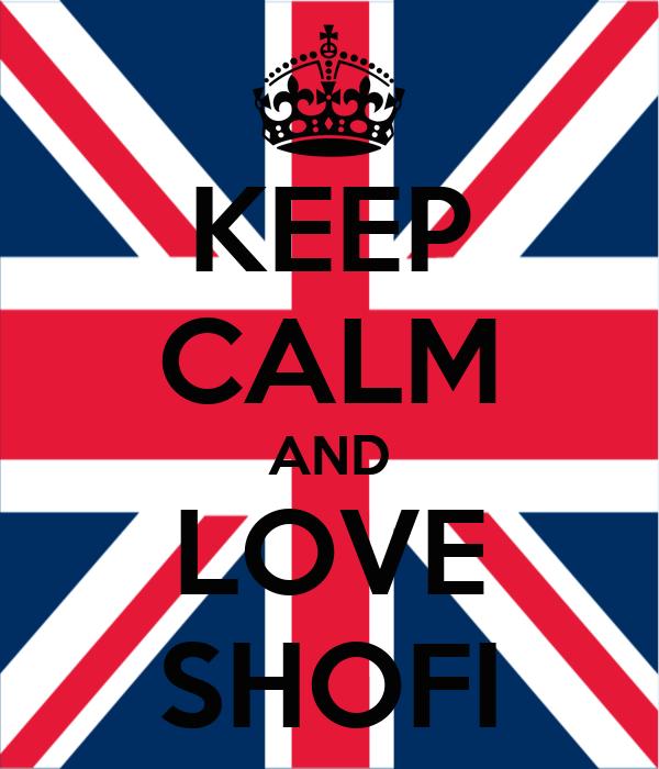 KEEP CALM AND LOVE SHOFI