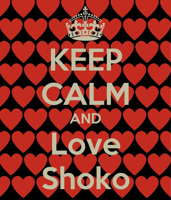 KEEP CALM AND Love Shoko