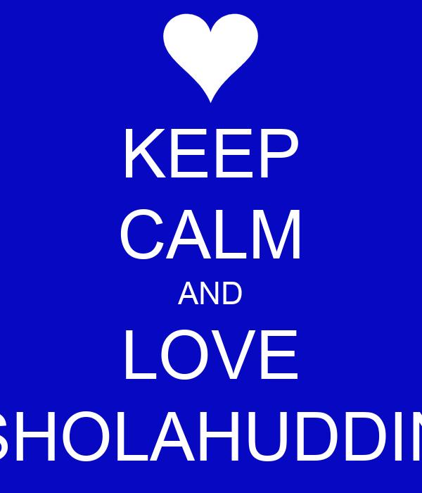 KEEP CALM AND LOVE SHOLAHUDDIN