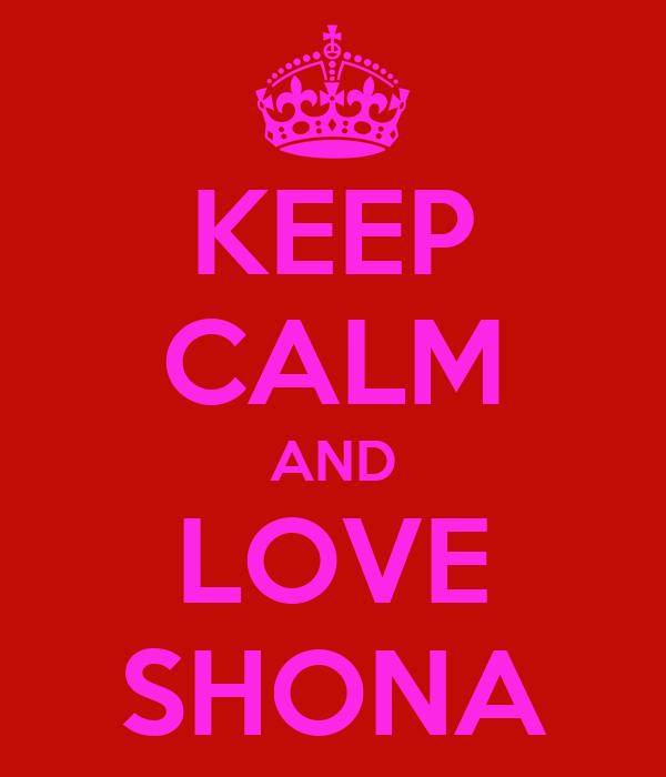 KEEP CALM AND LOVE SHONA