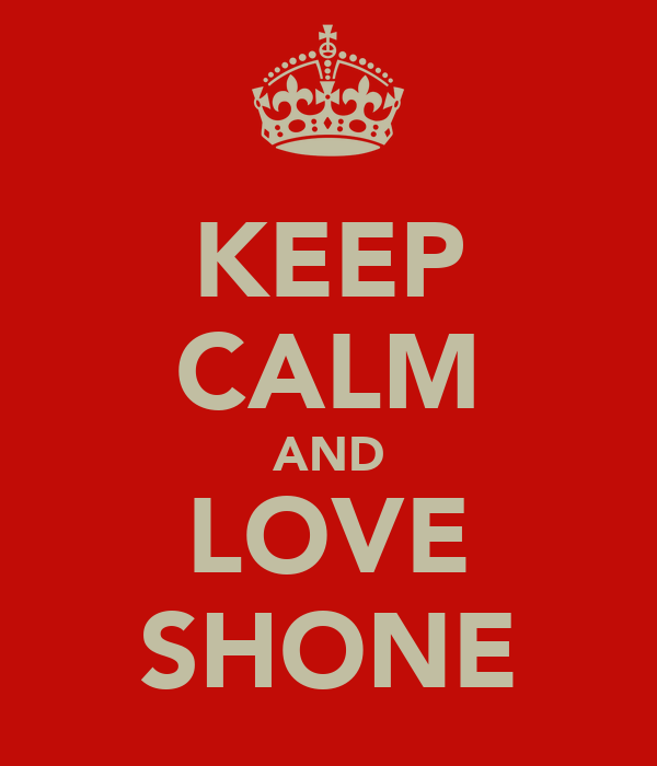KEEP CALM AND LOVE SHONE