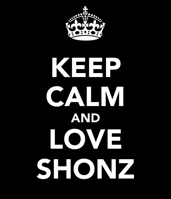 KEEP CALM AND LOVE SHONZ
