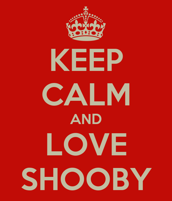 KEEP CALM AND LOVE SHOOBY