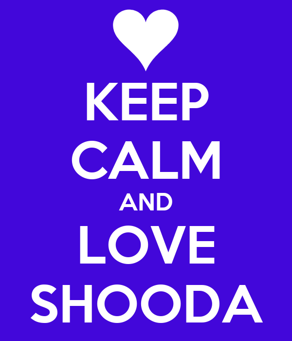 KEEP CALM AND LOVE SHOODA