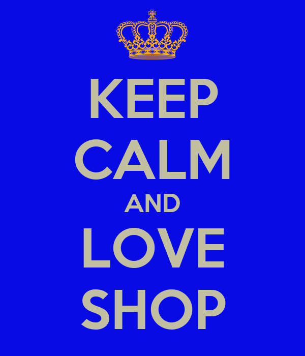 KEEP CALM AND LOVE SHOP