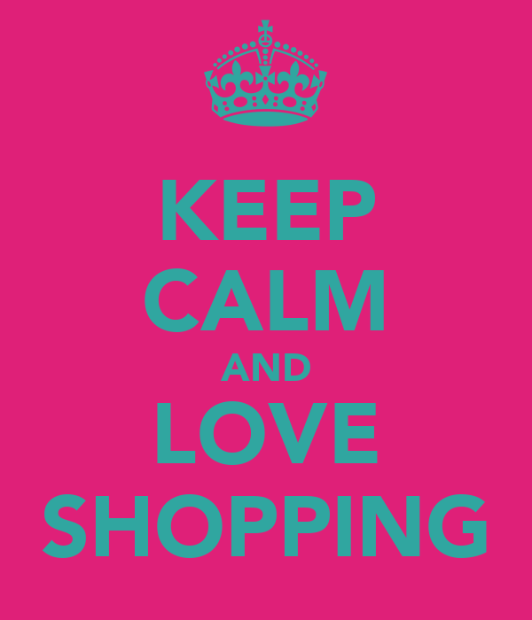 KEEP CALM AND LOVE SHOPPING