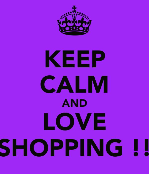 KEEP CALM AND LOVE SHOPPING !!