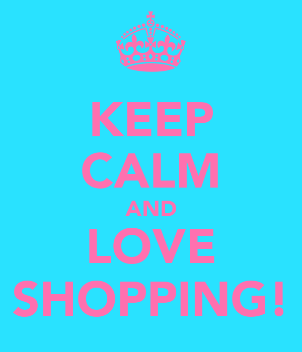 KEEP CALM AND LOVE SHOPPING!