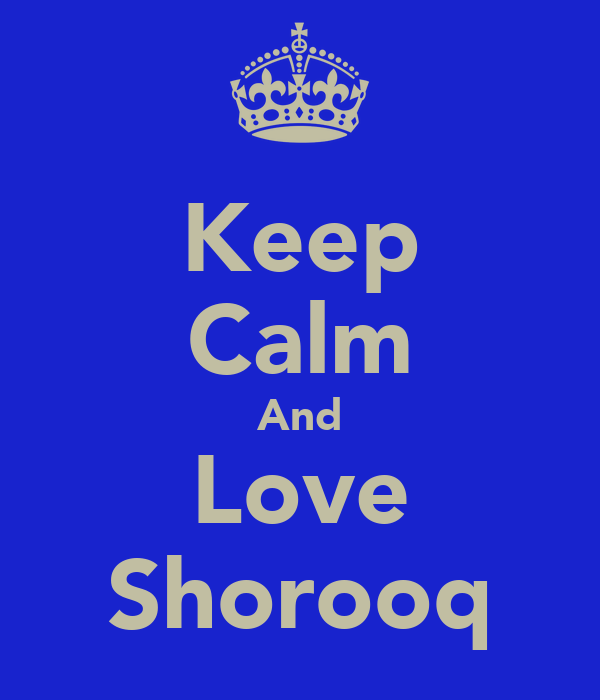 Keep Calm And Love Shorooq