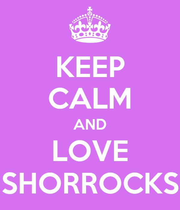KEEP CALM AND LOVE SHORROCKS