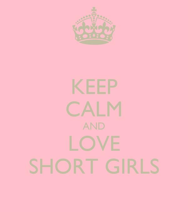KEEP CALM AND LOVE SHORT GIRLS