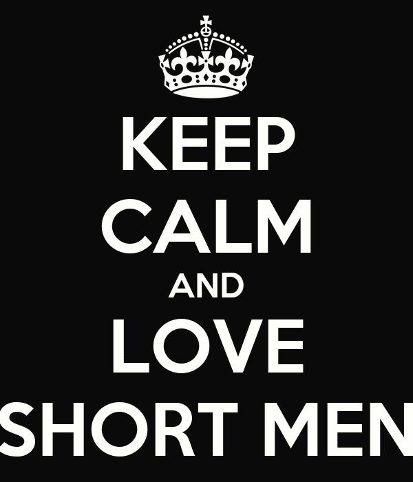 KEEP CALM AND LOVE SHORT MEN