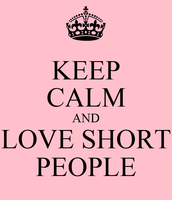 KEEP CALM AND LOVE SHORT PEOPLE