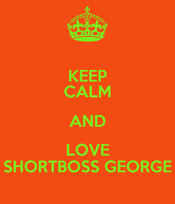 KEEP CALM AND LOVE SHORTBOSS GEORGE