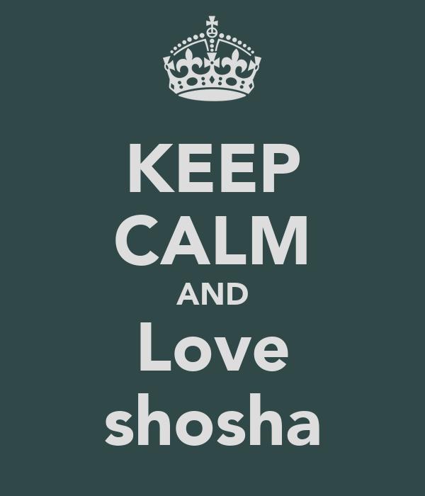 KEEP CALM AND Love shosha