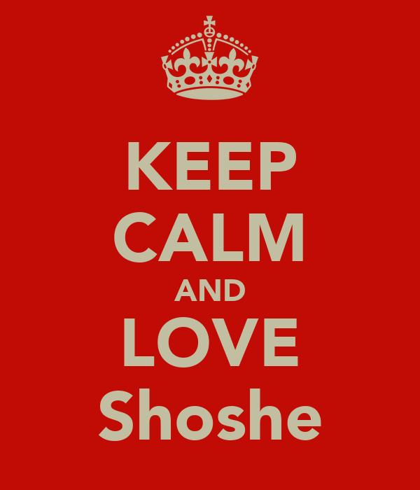 KEEP CALM AND LOVE Shoshe