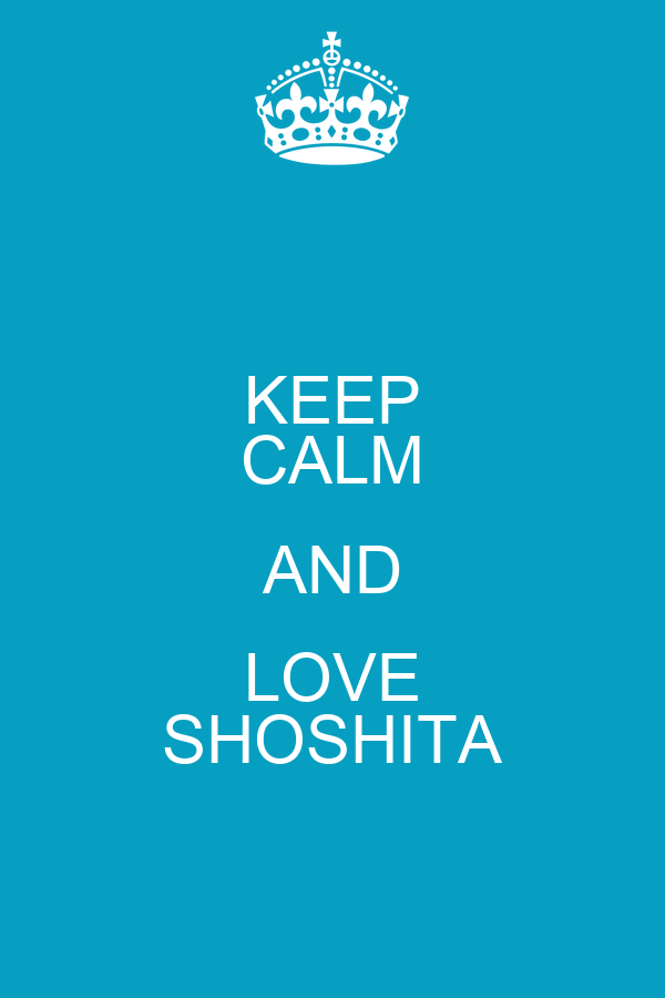 KEEP CALM AND LOVE SHOSHITA