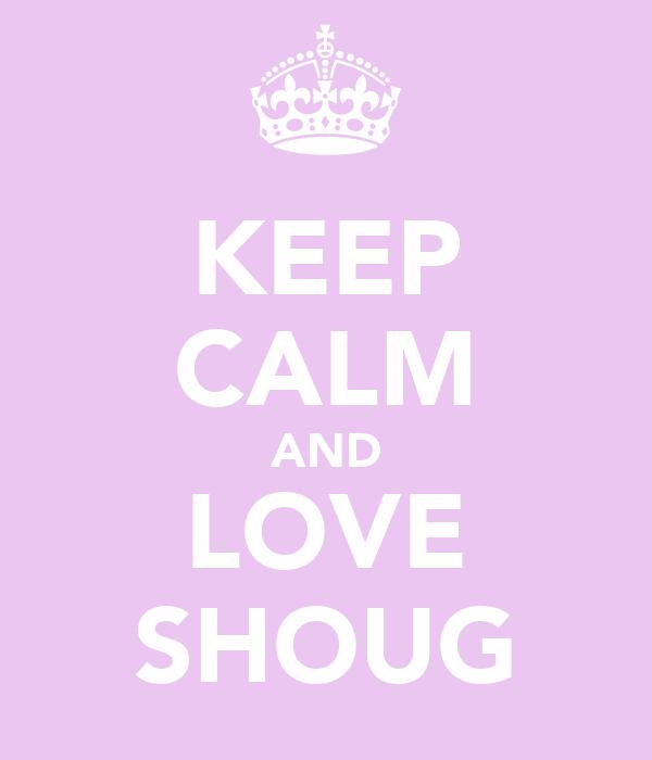 KEEP CALM AND LOVE SHOUG