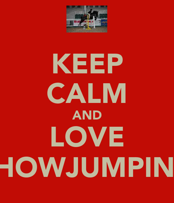 KEEP CALM AND LOVE SHOWJUMPING