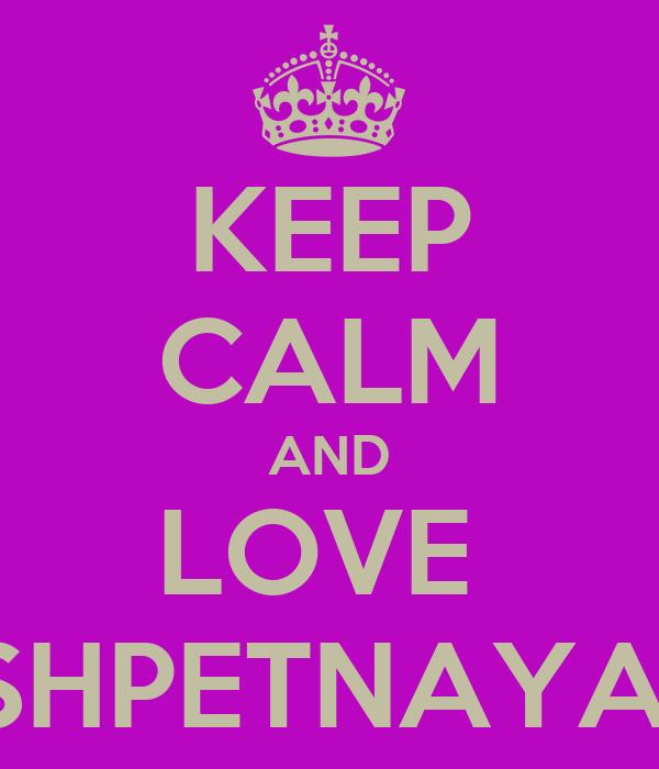 KEEP CALM AND LOVE  SHPETNAYA
