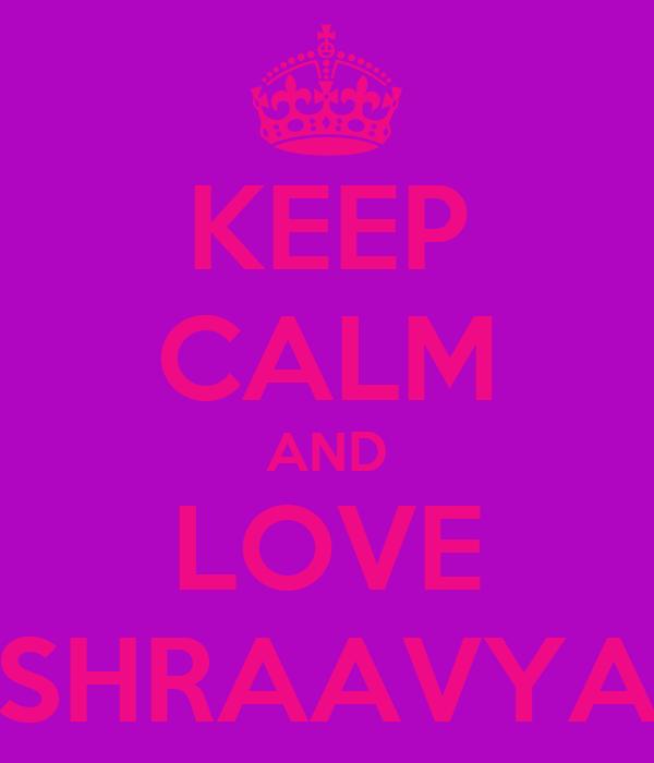 KEEP CALM AND LOVE SHRAAVYA